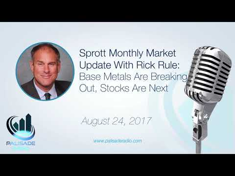 Sprott Monthly Market Update with Rick Rule: Base Metals Are Breaking Out, Stocks Are Next