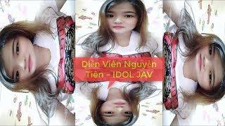 Diễn Viên Nguyễn Tiên - IDOL JAV