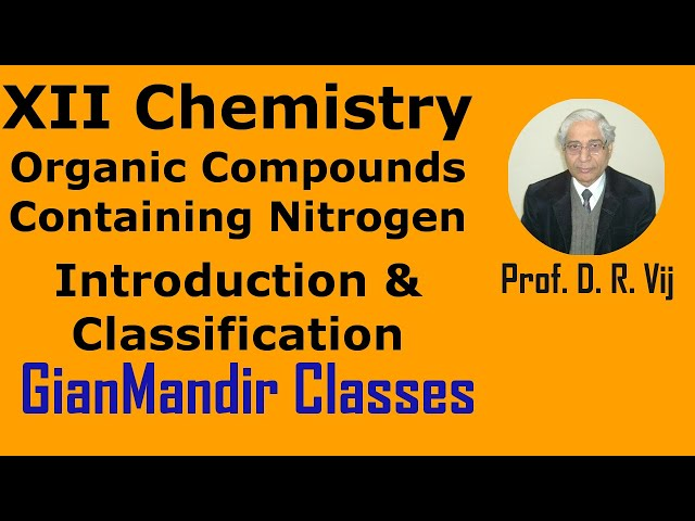 XII Chemistry | Organic Compounds Containing Nitrogen | Introduction & Classification by Gaurav Sir