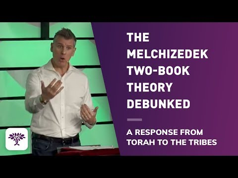 """The Melchizedek Two-Book Theory Debunked"" A response from Torah to the Tribes"
