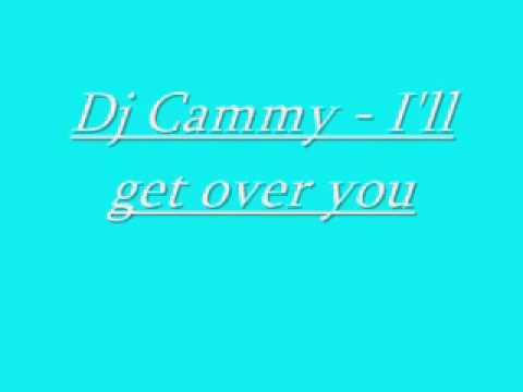 Dj Cammy   I'll get over you