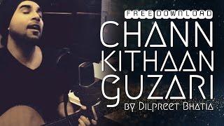 Chann Kithan Guzari Aayi | Dilpreet Bhatia