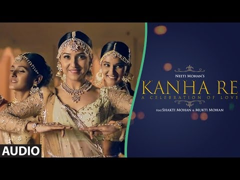 Full Audio: Kanha Re Song | Neeti Mohan | Shakti Mohan | Mukti Mohan | Latest Song 2018