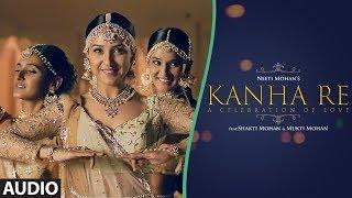 Full Audio: Kanha Re Song | Neeti Mohan | Shakti Mohan | Mukti Mohan | Latest Song 2018