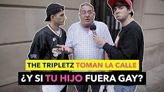 ¿Y SI TU HIJO FUERA GAY? - The Tripletz toman la calle