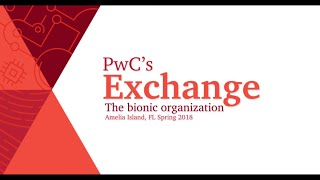 PwC's 2018 Spring Exchange—The bionic organization: Building the stronger, faster firm of the future