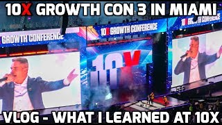 10X Growth Con 2019 in Miami! | What I Learned at 10X Growth Con 3 | 10X VLOG