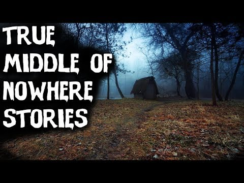 TERRIFYING Middle Of Nowhere TRUE Horror Stories! (2018) Forest video