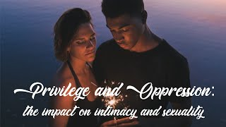 Privilege and Oppression: the Impact on Intimacy and Sexuality | Celeste & Danielle, Sex Coaches