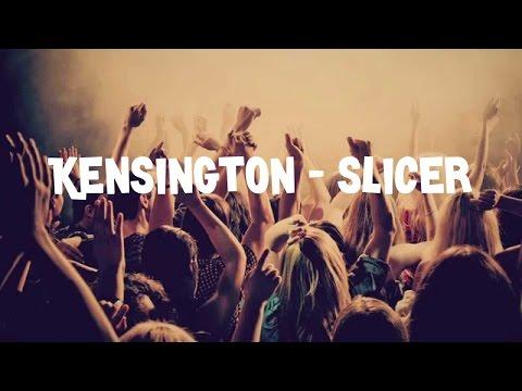 Kensington - Slicer lyrics