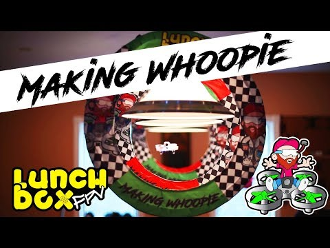 LUNCHBOX FPV MAKING WHOOPIE GATES