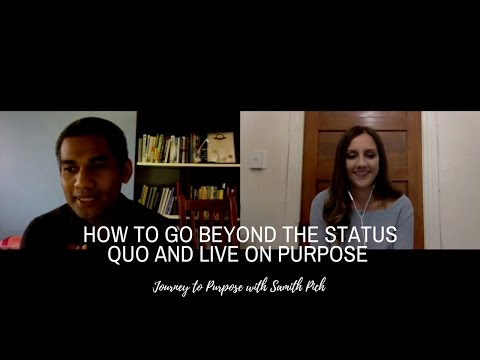 How to Go Beyond the Status Quo and Live On Purpose - Samith Pich