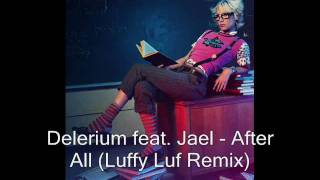 Delerium feat. Jael - After All (Luffy Luf Remix)