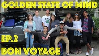 "Golden State of Mind Ep. 2 - ""Bon Voyage"""