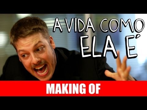 MAKING OF – A VIDA COMO ELA É