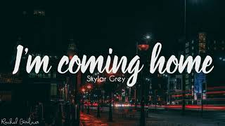 Skylar Grey - I'm coming home (Lyrics)