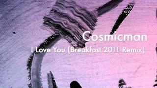 Cosmicman - I Love You (Breakfast 2011 Remix)