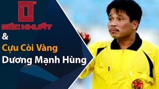 Cựu Còi Vàng Dương Mạnh Hùng và những bí mật về nghề trọng tài bóng đá tại Việt Nam