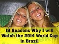 18 Reasons I will Watch the 2014 World Cup in Brazil