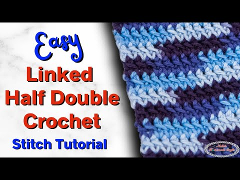Best Tutorial: LINKED HALF DOUBLE CROCHET for rows and rounds