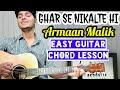 Ghar se nikalte hi - Armaan malik - Easy guitar chord lesson, beginner guitar tutorial, Guitar cover