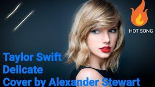Taylor Swift - Delicate BEST SONG 🔥 (Cover by Alexander Stewart) #BIDYUTVIDYUT