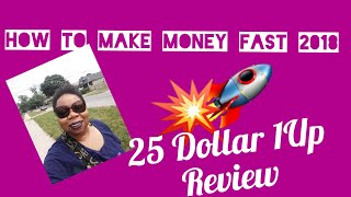 How to Make Money Online Fast 2018 | 25 Dollar 1Up Review