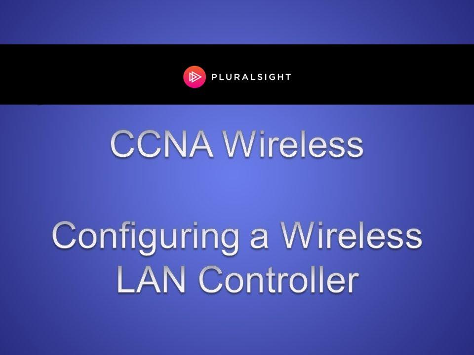 Cisco CCNA Wireless - Configuring a Wireless LAN Controller