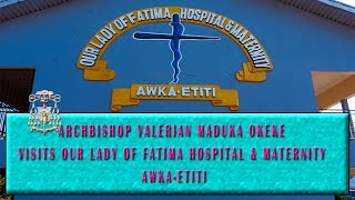 PASTORAL VISIT TO OUR LADY OF FATIMA HOSPITAL & MATERNITY AWKA-ETITI | 2019