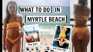10 Things You HAVE to do in Myrtle Beach!! || Travel Guide 2018
