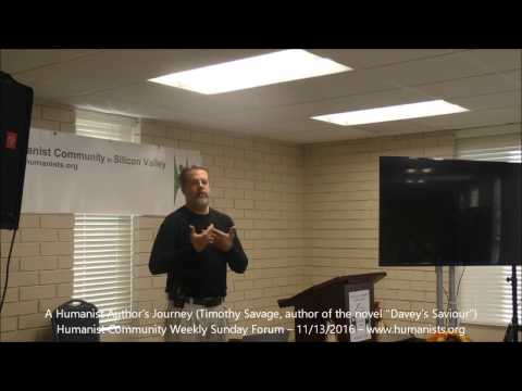 Humanist Community Forum (2016-11-13): A Humanist Author's Journey (Timothy Savage)