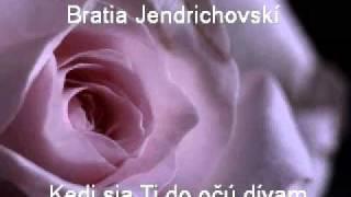 Video bratia jendrichovski - ked sa ti do ocu divam download MP3, 3GP, MP4, WEBM, AVI, FLV November 2017