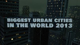 Top 10 Biggest Urban Areas In The World 2013