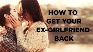 How To Get Your Ex-Girlfriend Back (Step-by-Step Method)
