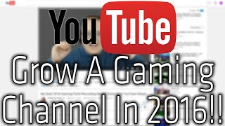 Video How To Grow A Gaming YouTube Channel In 2016 (Get More Subscribers In 2016!!) download MP3, 3GP, MP4, WEBM, AVI, FLV Juli 2018