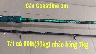 -Review & test cần Coastline Ferrari Kenpou Tonado 3m siêu bạo lực  tải cá~80lb=36kg