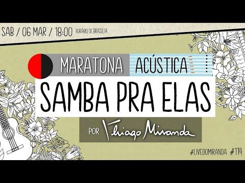 Live Maratona Acústica SAMBA PRA ELAS por Thiago Miranda #LiveDoMiranda #114 #FiqueEmCasa