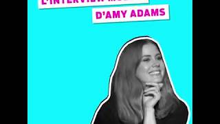 L'interview mobile d'Amy Adams