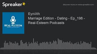 Marriage Edition - Dating - Ep_198 - Real-Esteem Podcasts