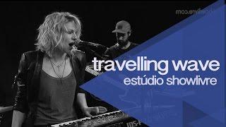 Travelling Wave no Estúdio Showlivre - Apresentação na íntegra