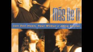 Don Moen, Paul Wilbur y Aline Barros - Mas De Ti (Album Completo)