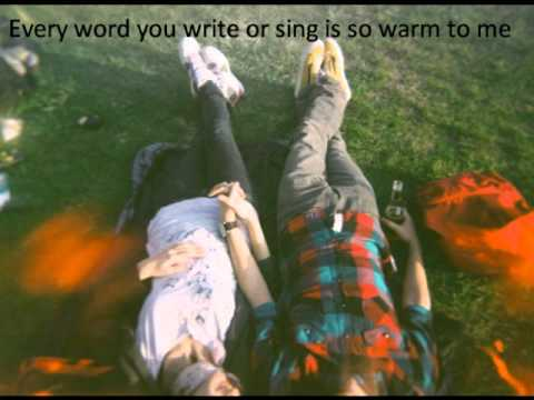 Every word you write or sing is so warm to me