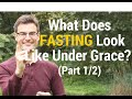 What Does Fasting Look Like Under Grace? And Should You Do It? (part 1/2)