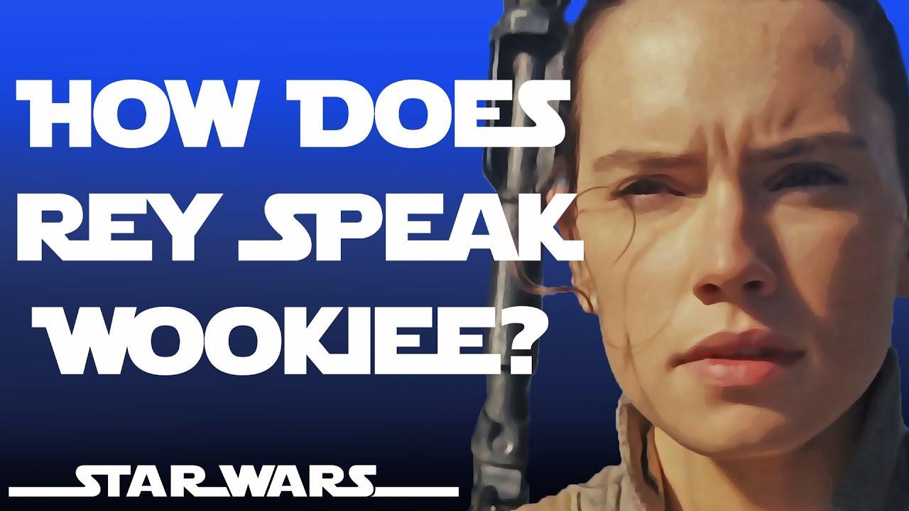 How does Rey speak Wookiee?