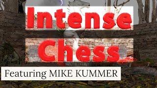 Intense Chess! featuring Mike Kummer
