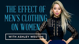 Effect of Men's Clothing on Women with Ashley Weston & Behind the Scenes with a Celebrity Stylist