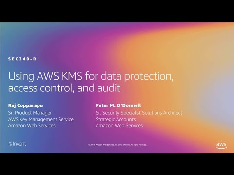 AWS re:Invent 2019: Using AWS KMS for data protection, access control, and audit (SEC340-R1)