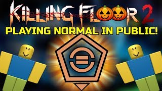 Killing Floor 2 | PLAYING NORMAL DIFFICULTY IN PUBLIC! My Least Played Perk (Survivalist)