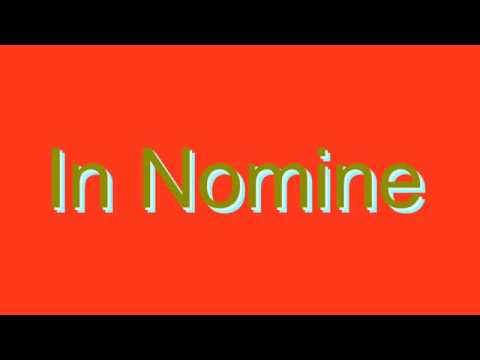 How to Pronounce In Nomine