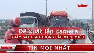 Đề xuất lắp đặt camera giám sát giao thông trên cầu Rạch Miễu